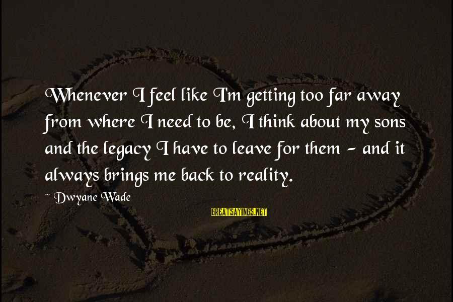 Dwyane Sayings By Dwyane Wade: Whenever I feel like I'm getting too far away from where I need to be,