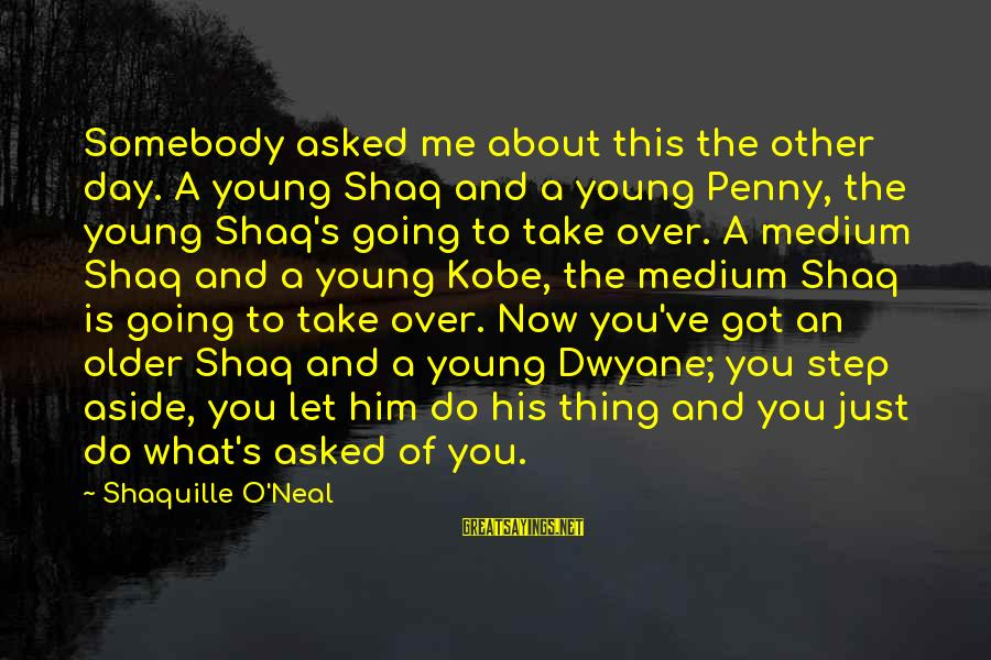 Dwyane Sayings By Shaquille O'Neal: Somebody asked me about this the other day. A young Shaq and a young Penny,