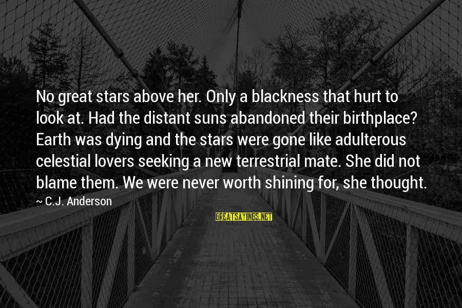 Dying For Sayings By C.J. Anderson: No great stars above her. Only a blackness that hurt to look at. Had the