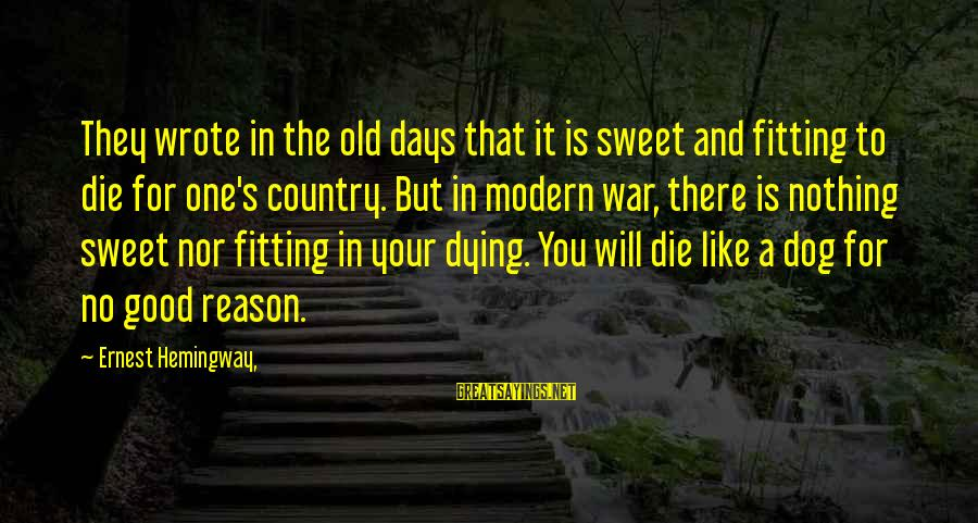 Dying For Sayings By Ernest Hemingway,: They wrote in the old days that it is sweet and fitting to die for