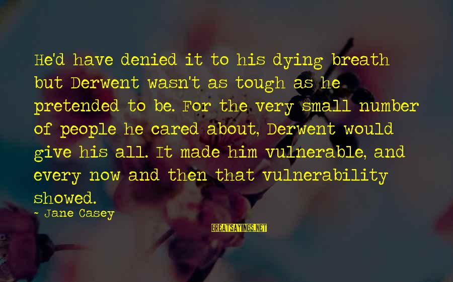 Dying For Sayings By Jane Casey: He'd have denied it to his dying breath but Derwent wasn't as tough as he