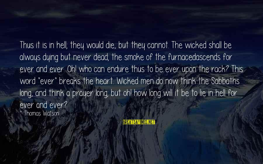 Dying For Sayings By Thomas Watson: Thus it is in hell; they would die, but they cannot. The wicked shall be