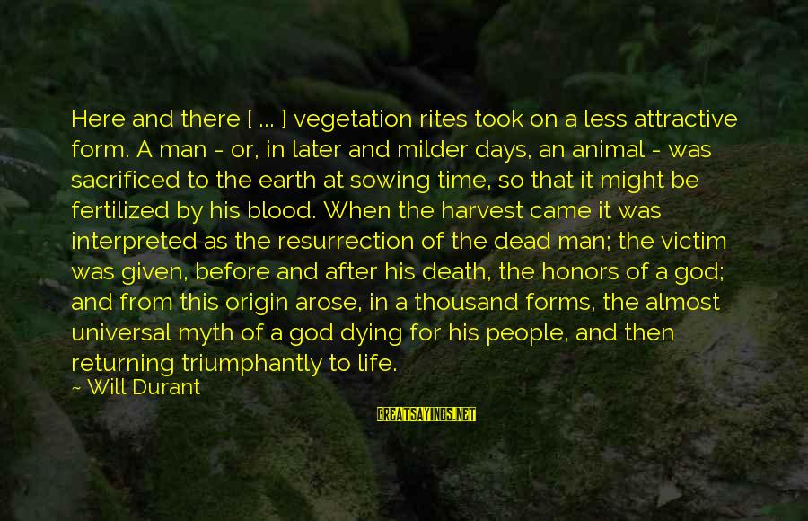 Dying For Sayings By Will Durant: Here and there [ ... ] vegetation rites took on a less attractive form. A