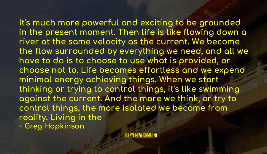 Dymphna Sayings By Greg Hopkinson: It's much more powerful and exciting to be grounded in the present moment. Then life