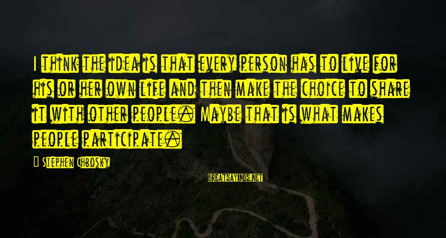 Dymphna Sayings By Stephen Chbosky: I think the idea is that every person has to live for his or her
