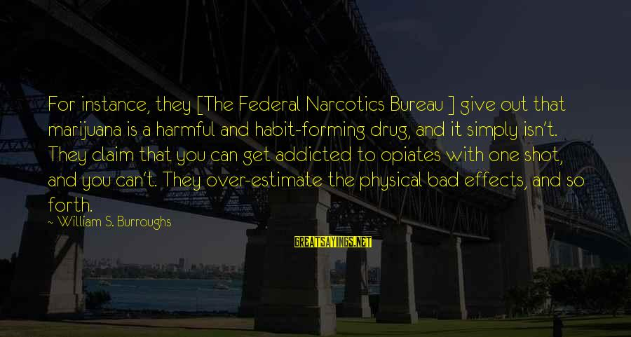 Dymphna Sayings By William S. Burroughs: For instance, they [The Federal Narcotics Bureau ] give out that marijuana is a harmful