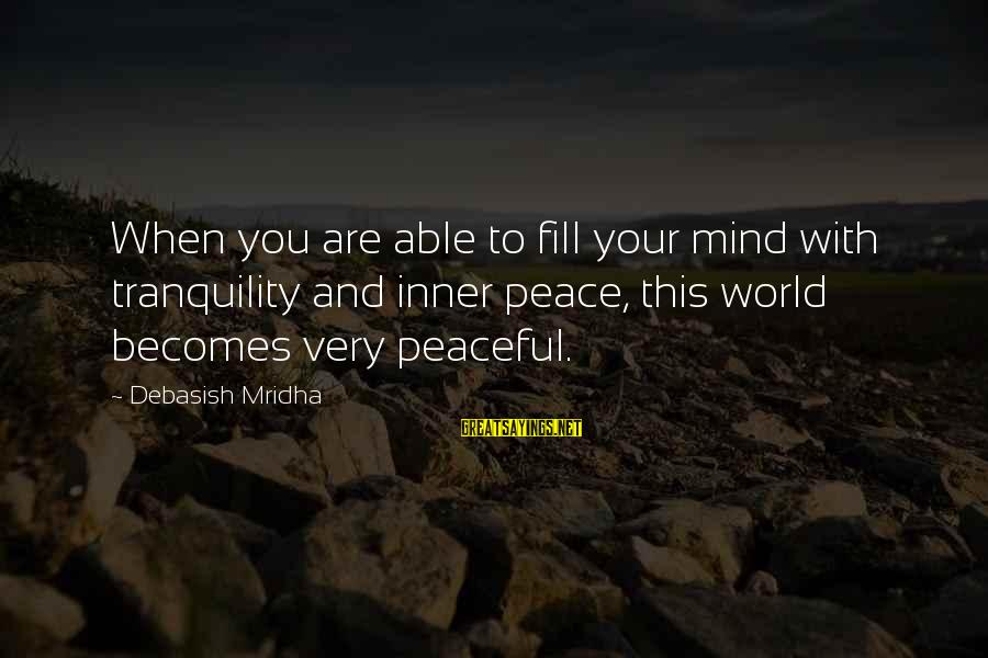 D'you Sayings By Debasish Mridha: When you are able to fill your mind with tranquility and inner peace, this world