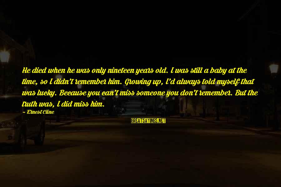 D'you Sayings By Ernest Cline: He died when he was only nineteen years old. I was still a baby at