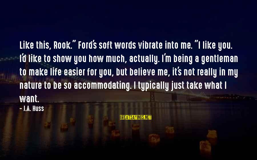 """D'you Sayings By J.A. Huss: Like this, Rook."""" Ford's soft words vibrate into me. """"I like you. I'd like to"""