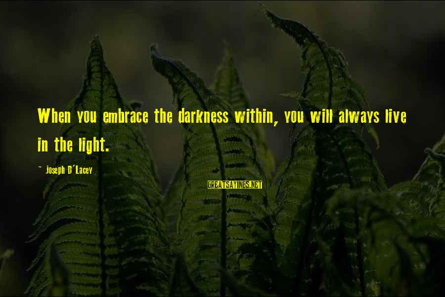 D'you Sayings By Joseph D'Lacey: When you embrace the darkness within, you will always live in the light.
