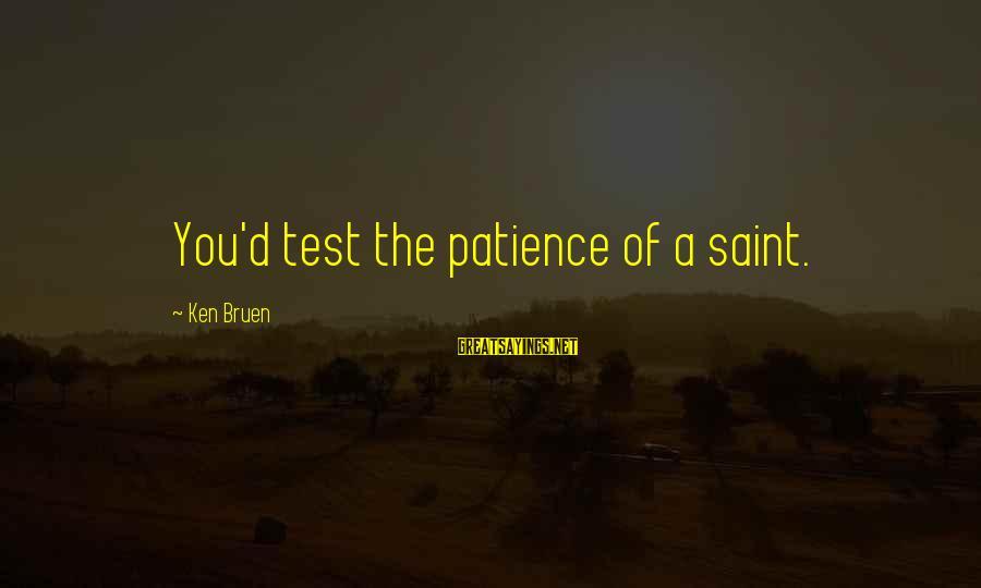 D'you Sayings By Ken Bruen: You'd test the patience of a saint.