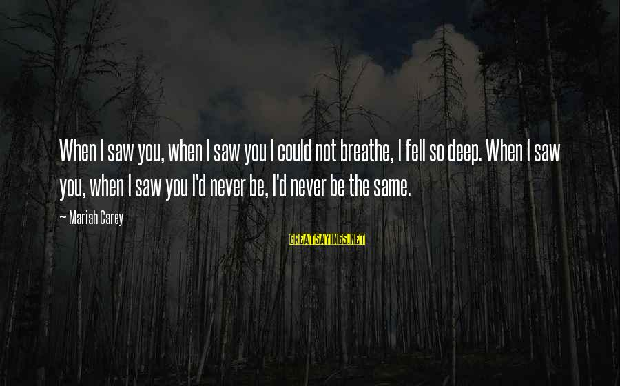 D'you Sayings By Mariah Carey: When I saw you, when I saw you I could not breathe, I fell so