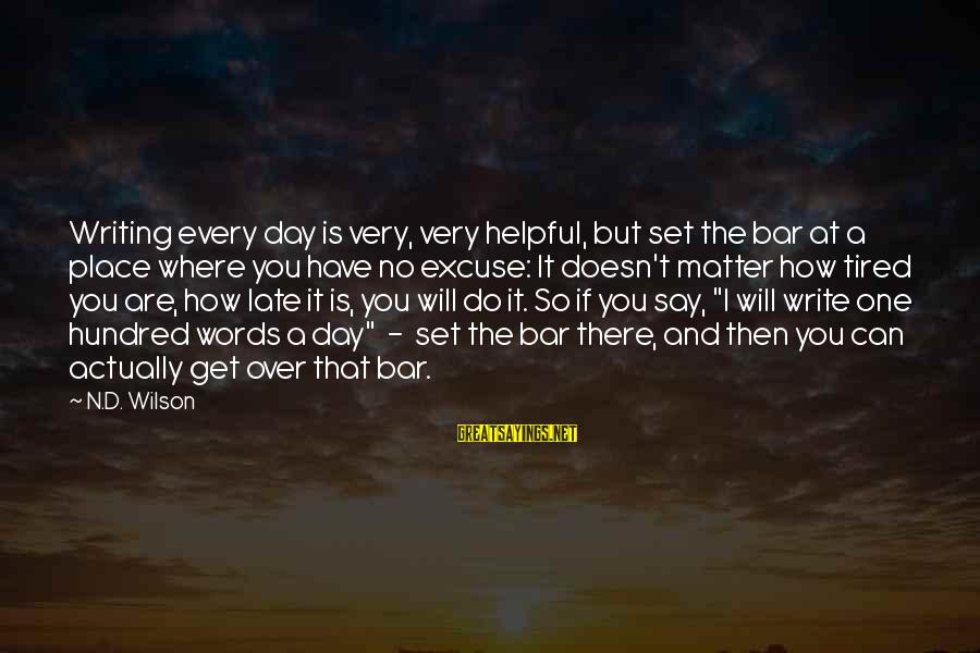 D'you Sayings By N.D. Wilson: Writing every day is very, very helpful, but set the bar at a place where