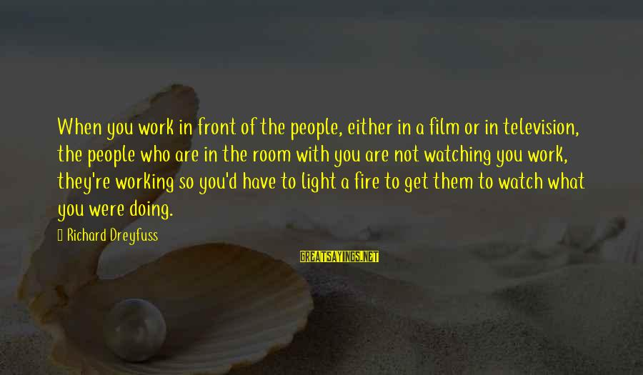 D'you Sayings By Richard Dreyfuss: When you work in front of the people, either in a film or in television,