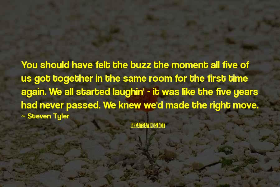 D'you Sayings By Steven Tyler: You should have felt the buzz the moment all five of us got together in