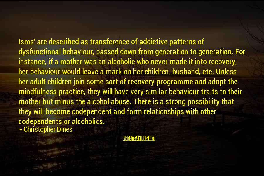 Dysfunctional Family Relationships Sayings By Christopher Dines: Isms' are described as transference of addictive patterns of dysfunctional behaviour, passed down from generation