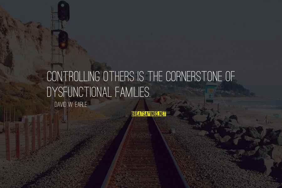 Dysfunctional Family Relationships Sayings By David W. Earle: Controlling others is the cornerstone of dysfunctional families.