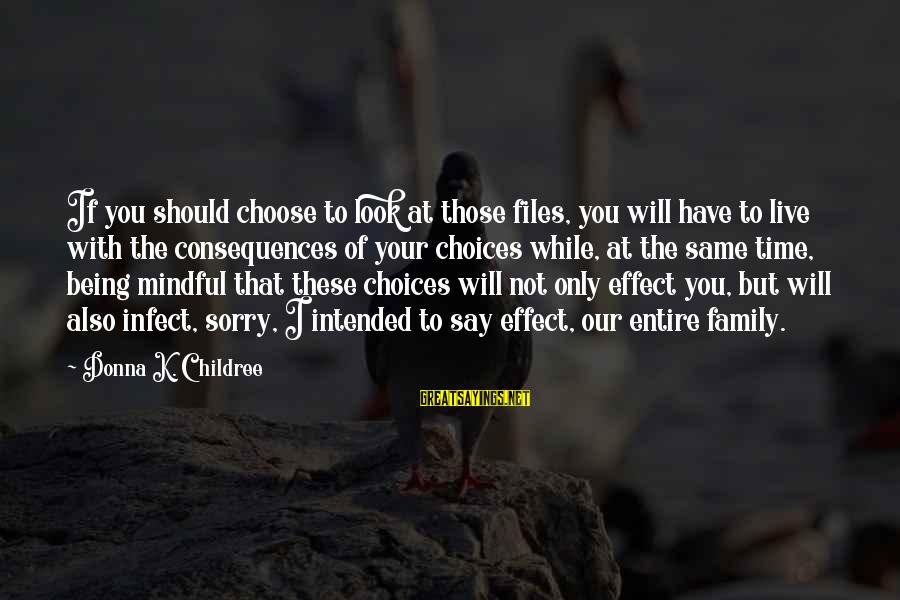 Dysfunctional Family Relationships Sayings By Donna K. Childree: If you should choose to look at those files, you will have to live with