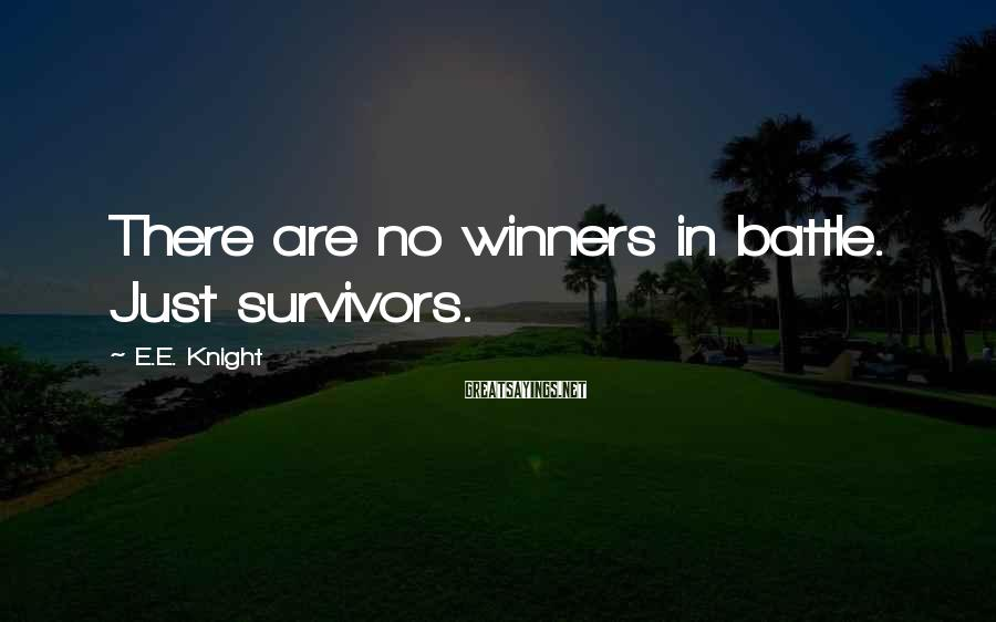 E.E. Knight Sayings: There are no winners in battle. Just survivors.