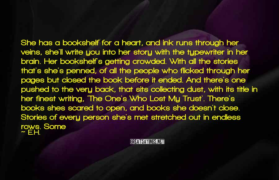 E.H. Sayings: She has a bookshelf for a heart, and ink runs through her veins, she'll write
