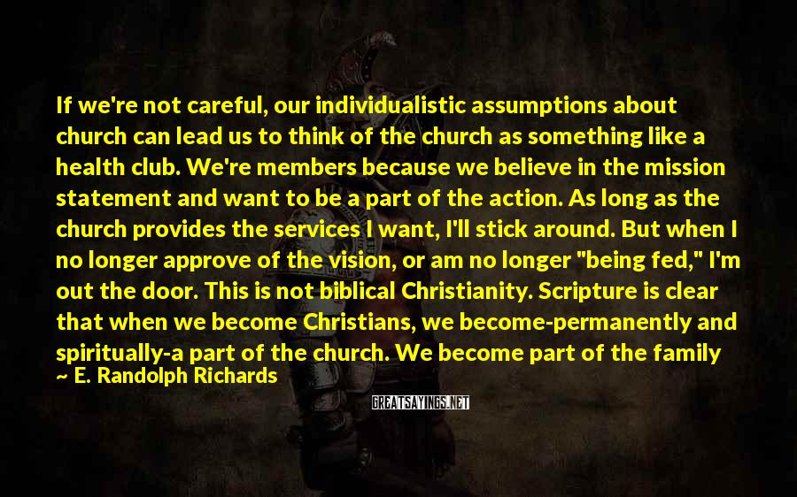 E. Randolph Richards Sayings: If we're not careful, our individualistic assumptions about church can lead us to think of