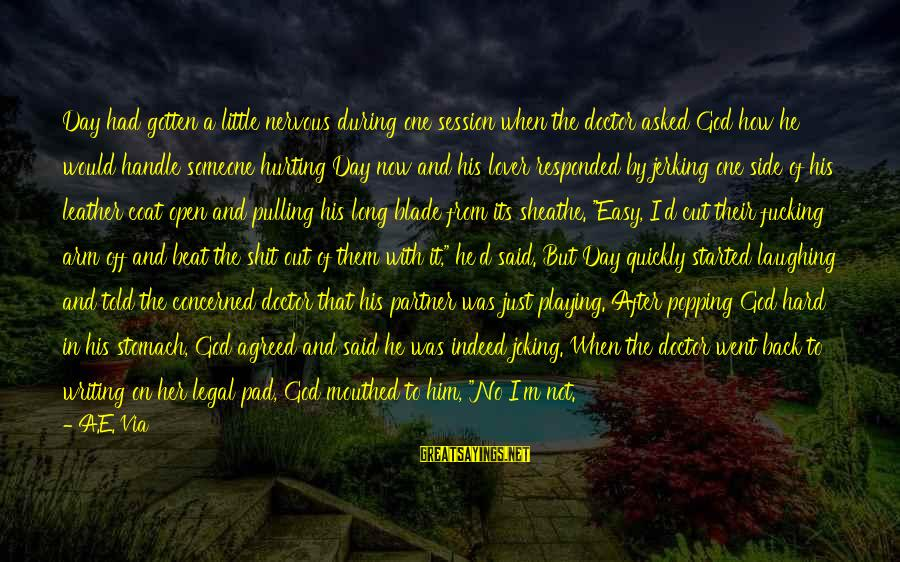 E Session Sayings By A.E. Via: Day had gotten a little nervous during one session when the doctor asked God how