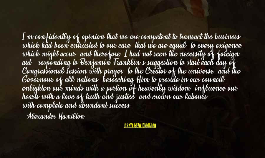 E Session Sayings By Alexander Hamilton: I'm confidently of opinion that we are competent to transact the business which had been