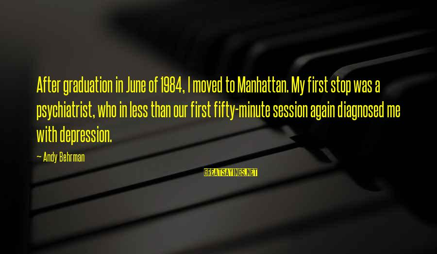E Session Sayings By Andy Behrman: After graduation in June of 1984, I moved to Manhattan. My first stop was a