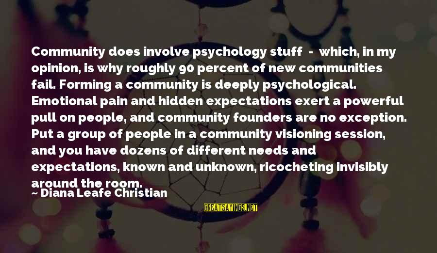E Session Sayings By Diana Leafe Christian: Community does involve psychology stuff - which, in my opinion, is why roughly 90 percent