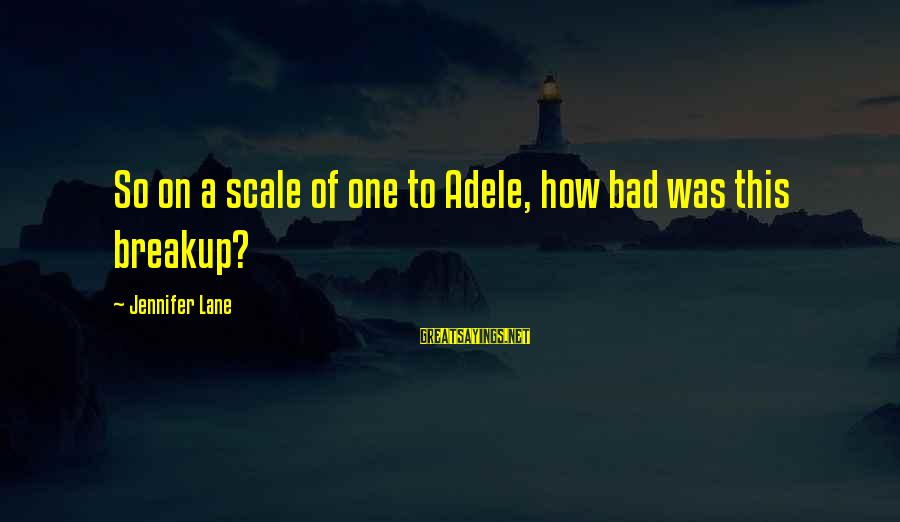 E Session Sayings By Jennifer Lane: So on a scale of one to Adele, how bad was this breakup?