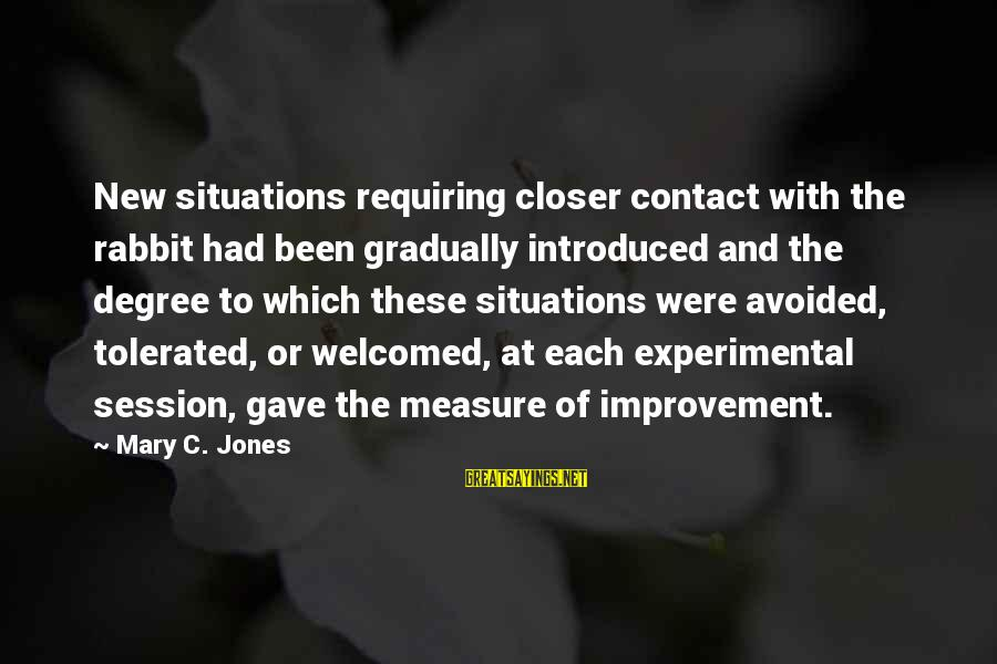 E Session Sayings By Mary C. Jones: New situations requiring closer contact with the rabbit had been gradually introduced and the degree