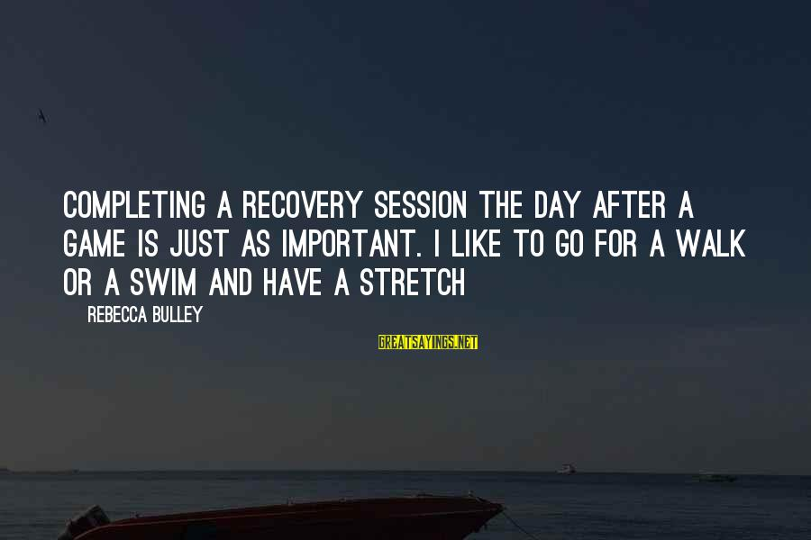 E Session Sayings By Rebecca Bulley: Completing a recovery session the day after a game is just as important. I like