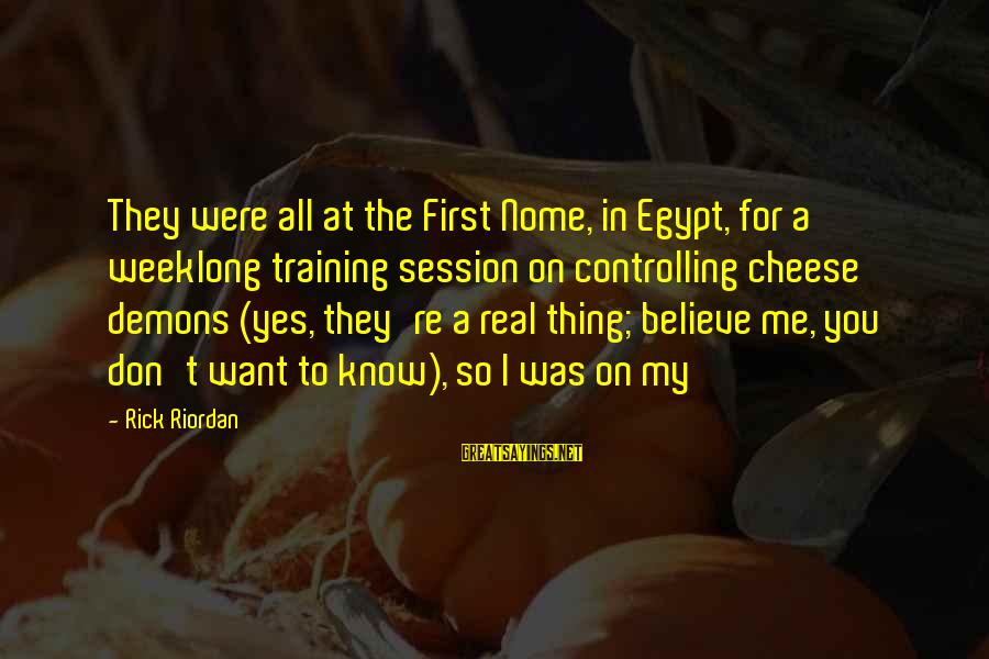 E Session Sayings By Rick Riordan: They were all at the First Nome, in Egypt, for a weeklong training session on