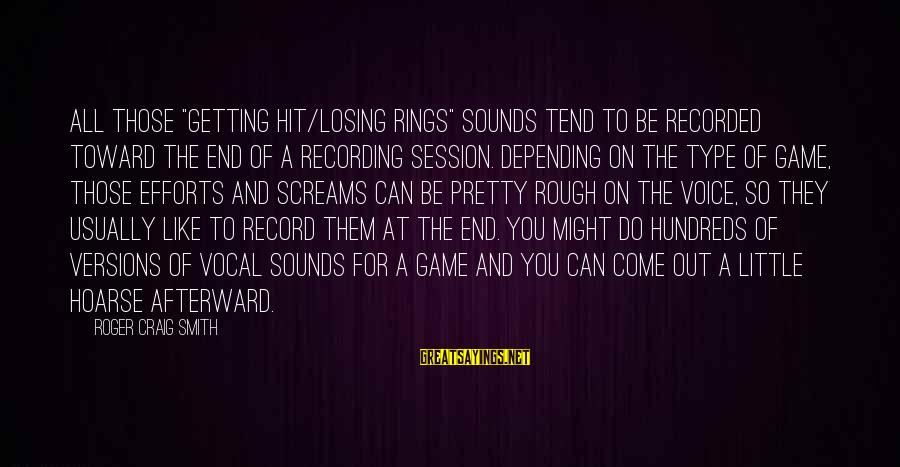 """E Session Sayings By Roger Craig Smith: All those """"getting hit/losing rings"""" sounds tend to be recorded toward the end of a"""