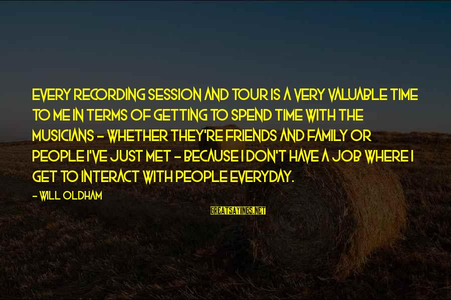 E Session Sayings By Will Oldham: Every recording session and tour is a very valuable time to me in terms of