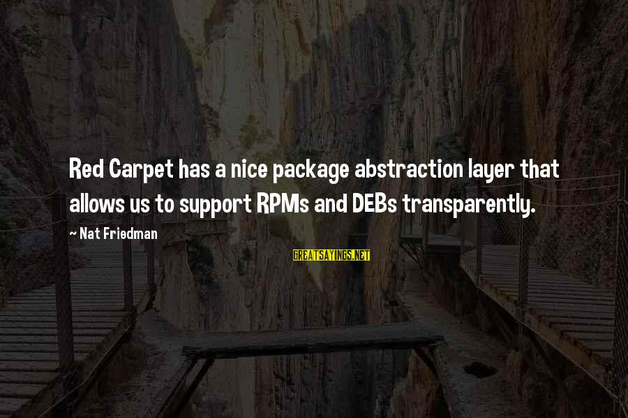 E.v. Debs Sayings By Nat Friedman: Red Carpet has a nice package abstraction layer that allows us to support RPMs and