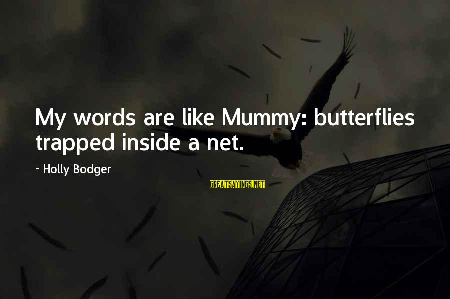 Eaarth Bill Mckibben Sayings By Holly Bodger: My words are like Mummy: butterflies trapped inside a net.
