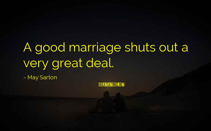 Eamonn Walker Sayings By May Sarton: A good marriage shuts out a very great deal.