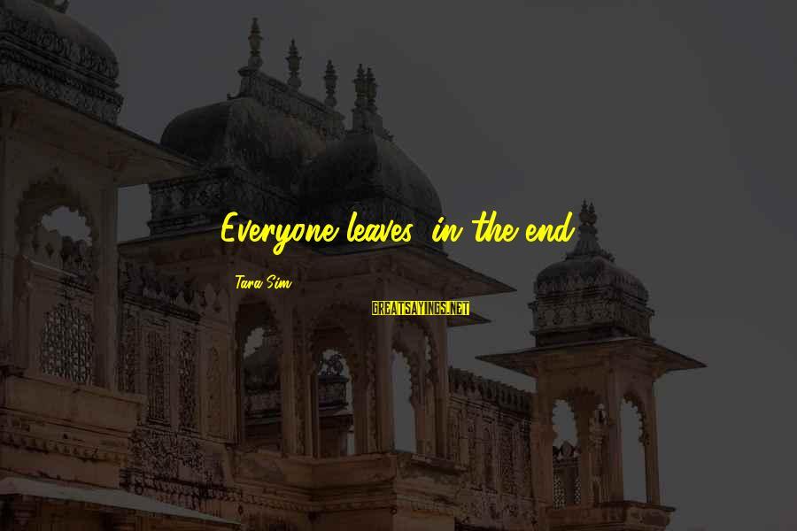 Eamonn Walker Sayings By Tara Sim: Everyone leaves, in the end.