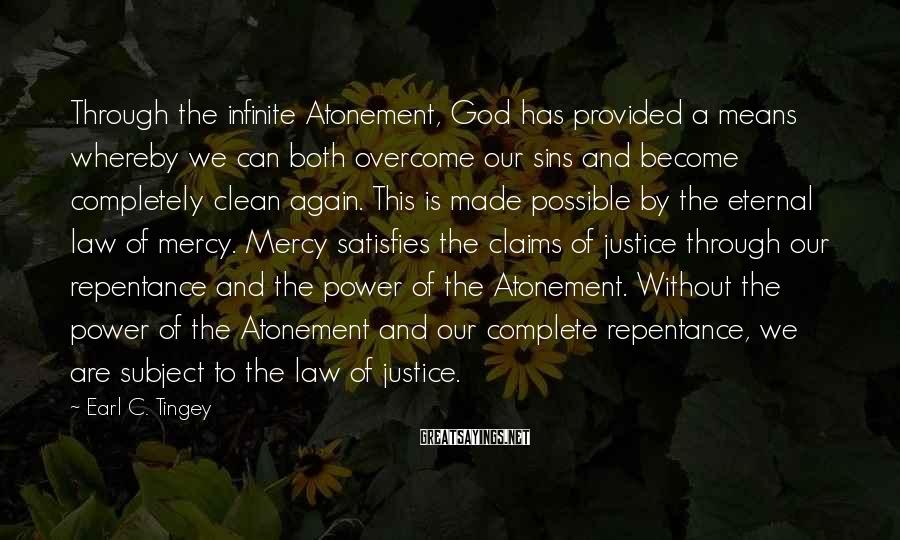 Earl C. Tingey Sayings: Through the infinite Atonement, God has provided a means whereby we can both overcome our