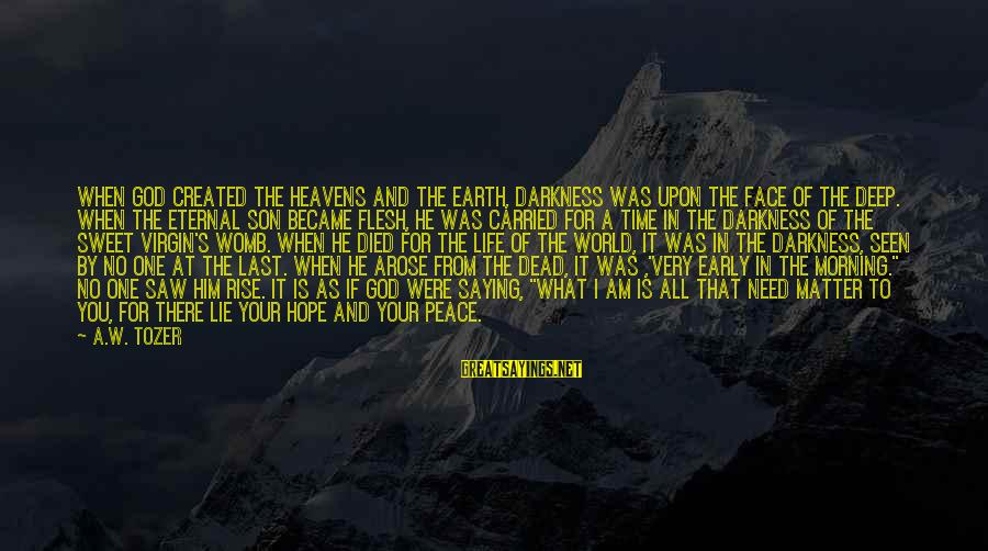 Early Morning Light Sayings By A.W. Tozer: When God created the heavens and the earth, darkness was upon the face of the