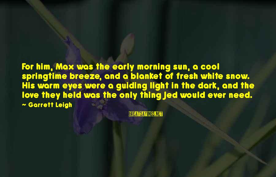 Early Morning Light Sayings By Garrett Leigh: For him, Max was the early morning sun, a cool springtime breeze, and a blanket