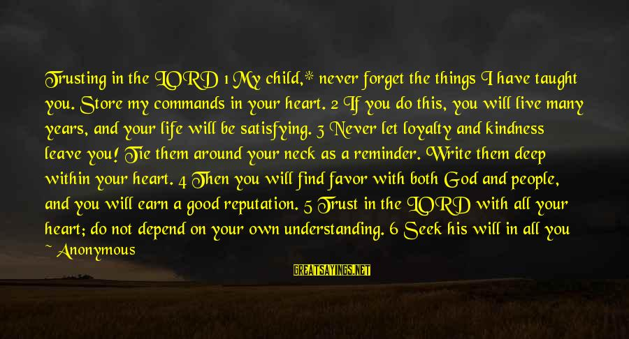 Earn My Trust Sayings By Anonymous: Trusting in the LORD 1 My child,* never forget the things I have taught you.