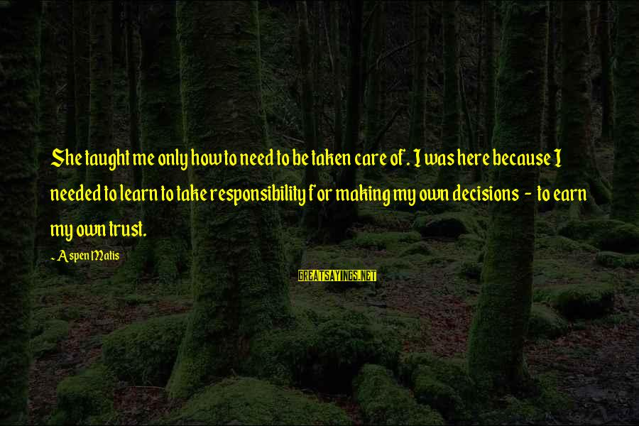 Earn My Trust Sayings By Aspen Matis: She taught me only how to need to be taken care of. I was here