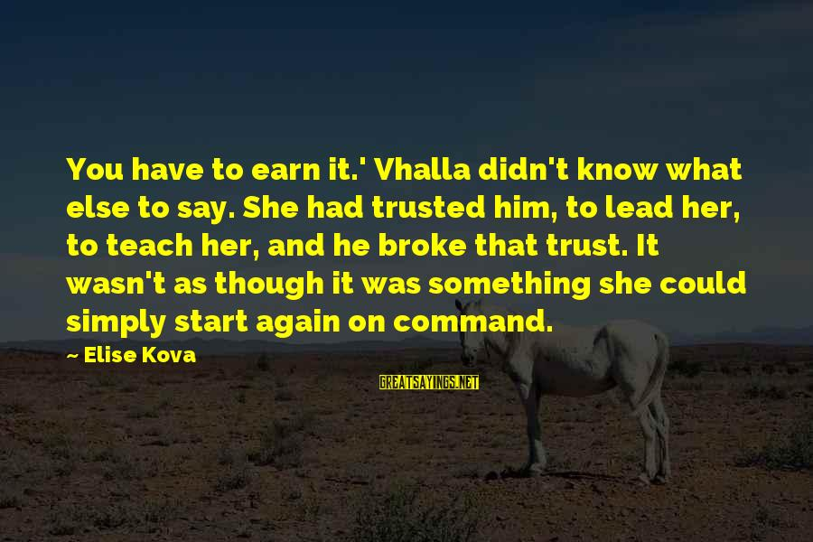 Earn My Trust Sayings By Elise Kova: You have to earn it.' Vhalla didn't know what else to say. She had trusted