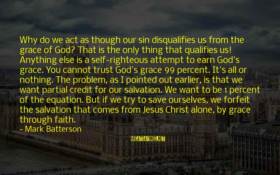 Earn My Trust Sayings By Mark Batterson: Why do we act as though our sin disqualifies us from the grace of God?