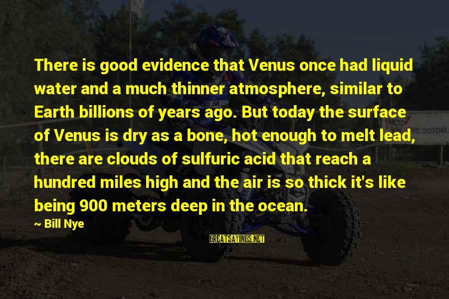 Earth's Water Sayings By Bill Nye: There is good evidence that Venus once had liquid water and a much thinner atmosphere,