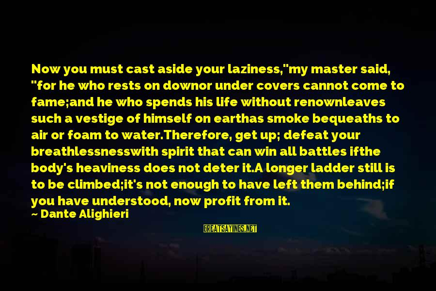 """Earth's Water Sayings By Dante Alighieri: Now you must cast aside your laziness,""""my master said, """"for he who rests on downor"""