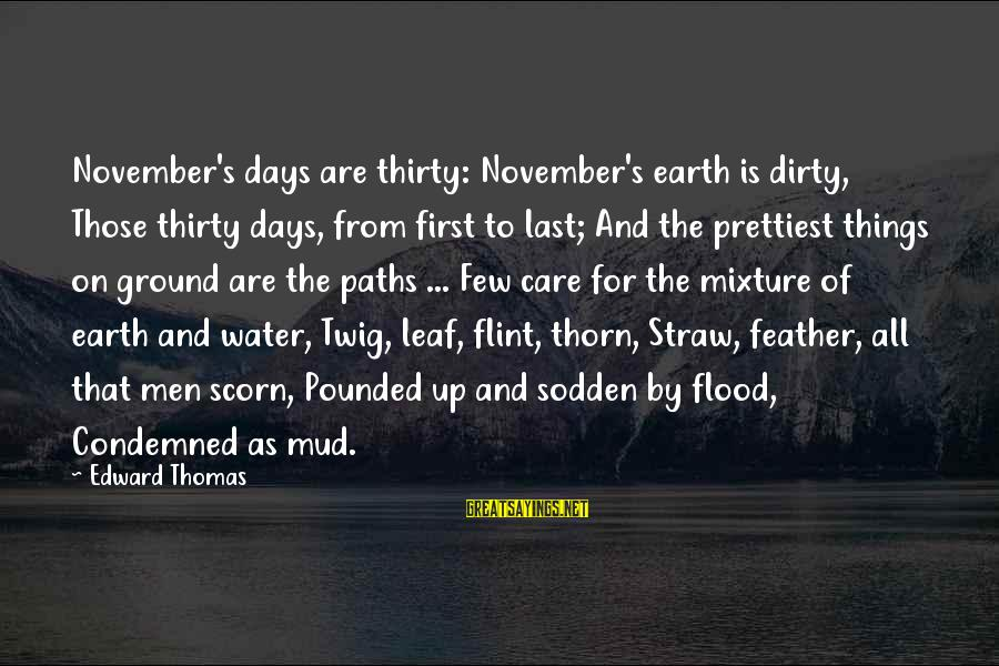 Earth's Water Sayings By Edward Thomas: November's days are thirty: November's earth is dirty, Those thirty days, from first to last;