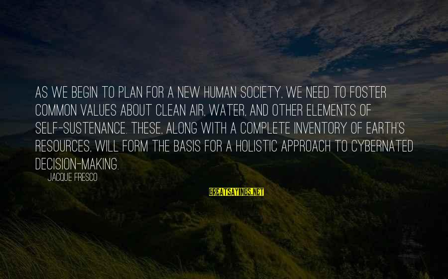 Earth's Water Sayings By Jacque Fresco: As we begin to plan for a new human society, we need to foster common